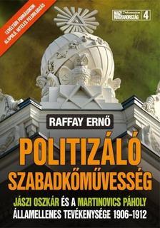 Raffay Ernő - Politizáló szabadkőművesség [antikvár]