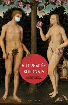 CSERNA-SZABÓ ANDRÁS - A teremtés koronája - Karanténantológia [eKönyv: epub, mobi]