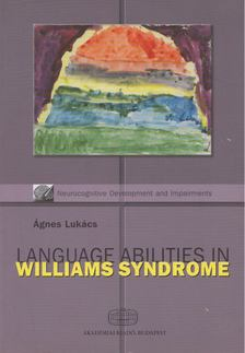 Lukács Ágnes - Language Abilities in Williams Syndrome [antikvár]