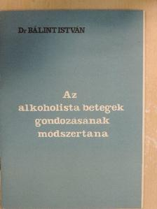 Dr. Bálint István - Az alkoholista betegek gondozásának módszertana [antikvár]