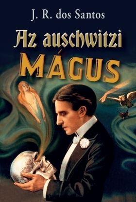 J. R. Dos Santos - Az auschwitzi mágus [eKönyv: epub, mobi]