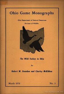 McKibben, Charley, Donohoe, Robert W. - The Wild Turkey in Ohio [antikvár]