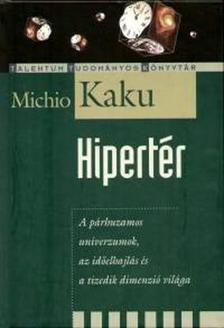 Michio Kaku - HIPERTÉR - A PÁRHUZAMOS UNIVERZUMOK, AZ IDŐELHAJLÁS ÉS A TIZ