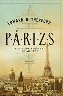 Edward Rutherfurd - Párizs - Egy város fényei és árnyai