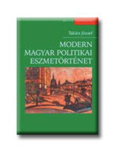 Takáts József - Modern magyar politikai eszmetörténet