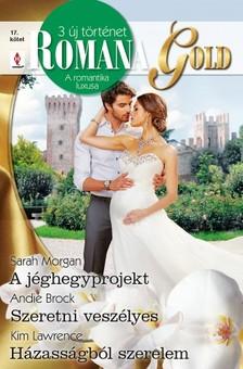 Sarah Morgan, Andie Brock, Kim Lawrence - Romana Gold 17. kötet - A jéghegy projekt, Szeretni veszélyes, Házasságból szerelem [eKönyv: epub, mobi]