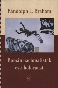 Randolph L. Braham - Román nacionalisták és a holocaust [antikvár]