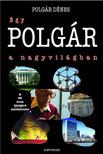 POLGÁR DÉNES - Egy polgár a nagyvilágban [nyári akció]