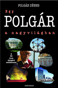 POLGÁR DÉNES - EGY POLGÁR A NAGYVILÁGBAN