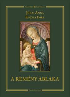 Kozma Imre, Jókai Anna - A remény ablaka [antikvár]