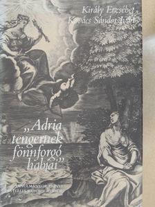 """Király Erzsébet - """"Adria tengernek fönnforgó habjai"""" [antikvár]"""
