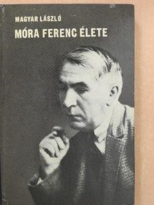 Magyar László - Móra Ferenc élete [antikvár]