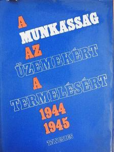 Gáspár Ferenc - A munkásság az üzemekért, a termelésért 1944-1945 [antikvár]