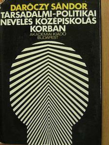 Daróczy Sándor - Társadalmi-politikai nevelés középiskolás korban [antikvár]