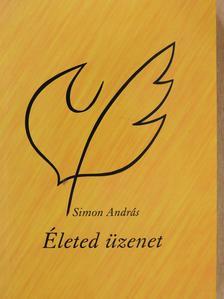 Simon András - Életed üzenet (aláírt példány) [antikvár]