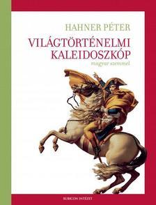 Hahner Péter - Világtörténelmi kaleidoszkóp magyar szemmel