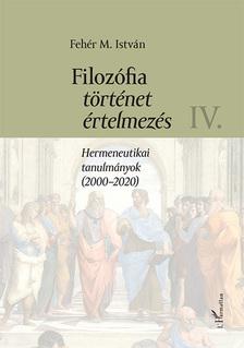 Fehér M. István - Filozófia, történet, értelmezés