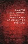 Andrej Nikolaidis - A magyar mondat / Homo Sucker: Az apokalipszis poétikája [eKönyv: epub, mobi]