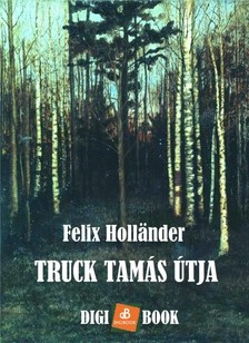 Holländer Félix - TruckTamás útja [eKönyv: epub, mobi]
