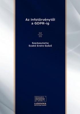(szerk.) Szabó Endre Győző - Az Infotörvénytől a GDPR-ig [eKönyv: epub, mobi, pdf]