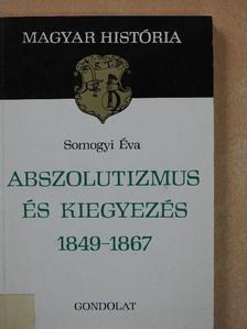 Somogyi Éva - Abszolutizmus és kiegyezés [antikvár]