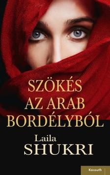 LAILA SHUKRI - Szökés az arab bordélyból [eKönyv: epub, mobi]