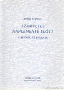 Apró Ferenc - Számvetés naplemente előtt (dedikált) [antikvár]