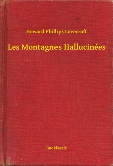 Howard Phillips Lovecraft - Les Montagnes Hallucinées [eKönyv: epub, mobi]