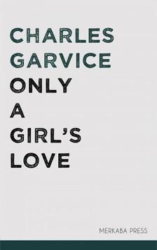 Garvice Charles - Only a Girl's Love [eKönyv: epub, mobi]