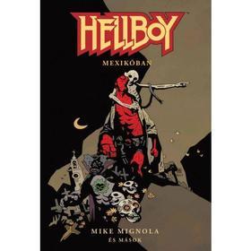 Mike Mignola - Hellboy: Rövid történetek 1. - Hellboy Mexikóban
