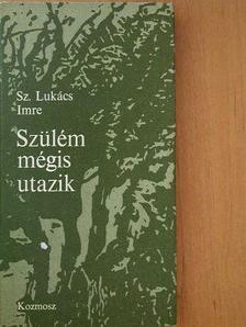 Sz. Lukács Imre - Szülém mégis utazik [antikvár]