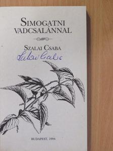 Szalai Csaba - Simogatni vadcsalánnal (aláírt példány) [antikvár]