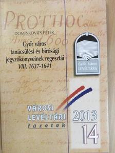 Dominkovits Péter - Győr város tanácsülési és bírósági jegyzőkönyveinek regesztái VIII. 1637-1641 [antikvár]
