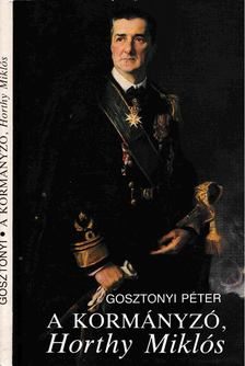 Gosztonyi Péter - A kormányzó, Horthy Miklós [antikvár]