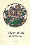 Udvariatlan szerelem - A középkori obszcén költészet antológiája
