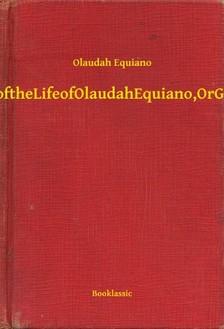 Equiano Olaudah - The Interesting Narrative of the Life of Olaudah Equiano, Or Gustavus Vassa, The African [eKönyv: epub, mobi]