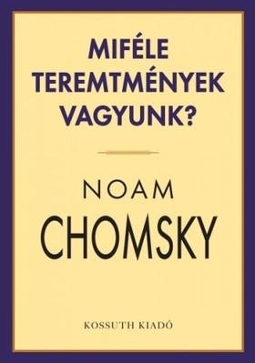 Noam Chomsky - Miféle teremtmények vagyunk? [eKönyv: epub, mobi]