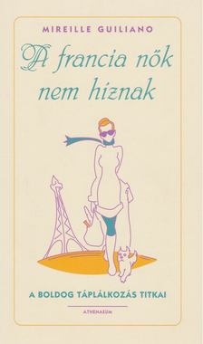 Mireille Guiliano - A francia nők nem híznak [antikvár]