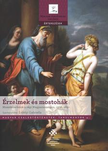 Erdélyi Gabriella - Érzelmek és mostohák - Mozaikcsaládok a régi Magyarországon