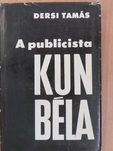 Dersi Tamás - A publicista Kun Béla [antikvár]