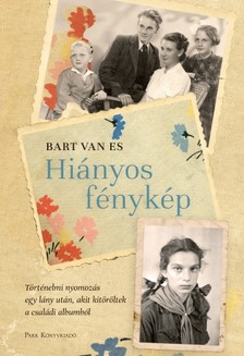 Bart van Es - Hiányos fénykép - Történelmi nyomozás egy lány után, akit kitöröltek a családi albumból [eKönyv: epub, mobi]