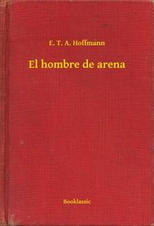 E. T. A. Hoffmann - El hombre de arena [eKönyv: epub, mobi]