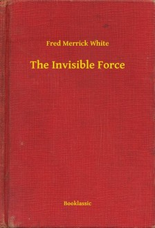 White Fred Merrick - The Invisible Force [eKönyv: epub, mobi]
