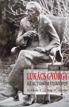 Szabó Tibor - Lukács György, az autonóm filozófus. Kritikák, viták, teóriák
