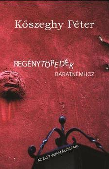 Kőszeghy Péter (szerk.) - REGÉNYTÖREDÉK BARÁTNÉMHOZ - ÜKH 2017