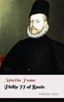 Hume Martin - Philip II of Spain [eKönyv: epub, mobi]