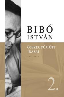 NINCS SZERZŐ - Bibó István Összegyűjtött Írásai 2. - ÜKH 2018
