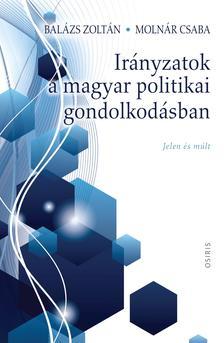Balázs Zoltán - Molnár Csaba - Irányzatok a magyar politikai gondolkodásban. - Jelen és múlt