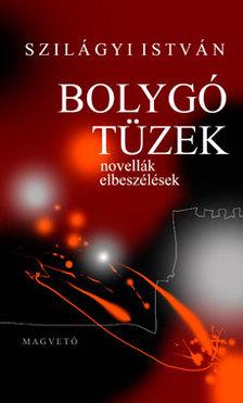 Szilágyi István - BOLYGÓ TÜZEK - NOVELLÁK, ELBESZÉLÉSEK ***