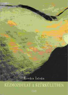 Kovács István - Kézmozdulat a szürkületben [antikvár]